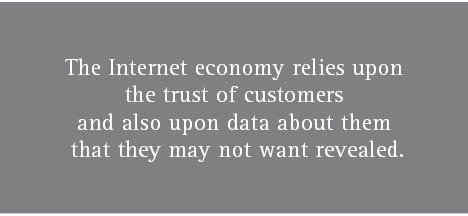 The Internet economy relies upon the trust of customers and also upon data about them that they may not want revealed